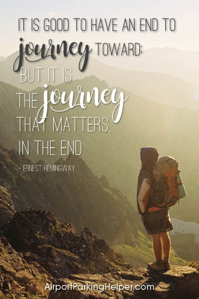 It is good to have an end to journey toward: but it is the journey that matters in the end. - Ernest Hemingway